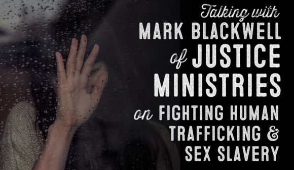 Wolf & Iron Podcast #36 – Fighting Human Trafficking with Mark Blackwell of Justice Ministries