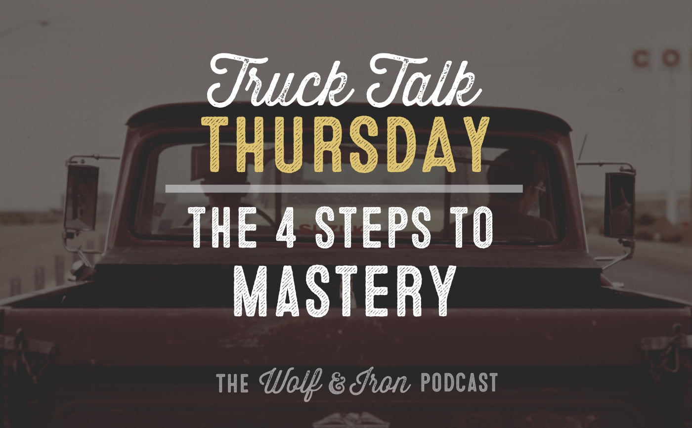 4 steps to mastery wolf and iron mike yarbrough truck talk thursday