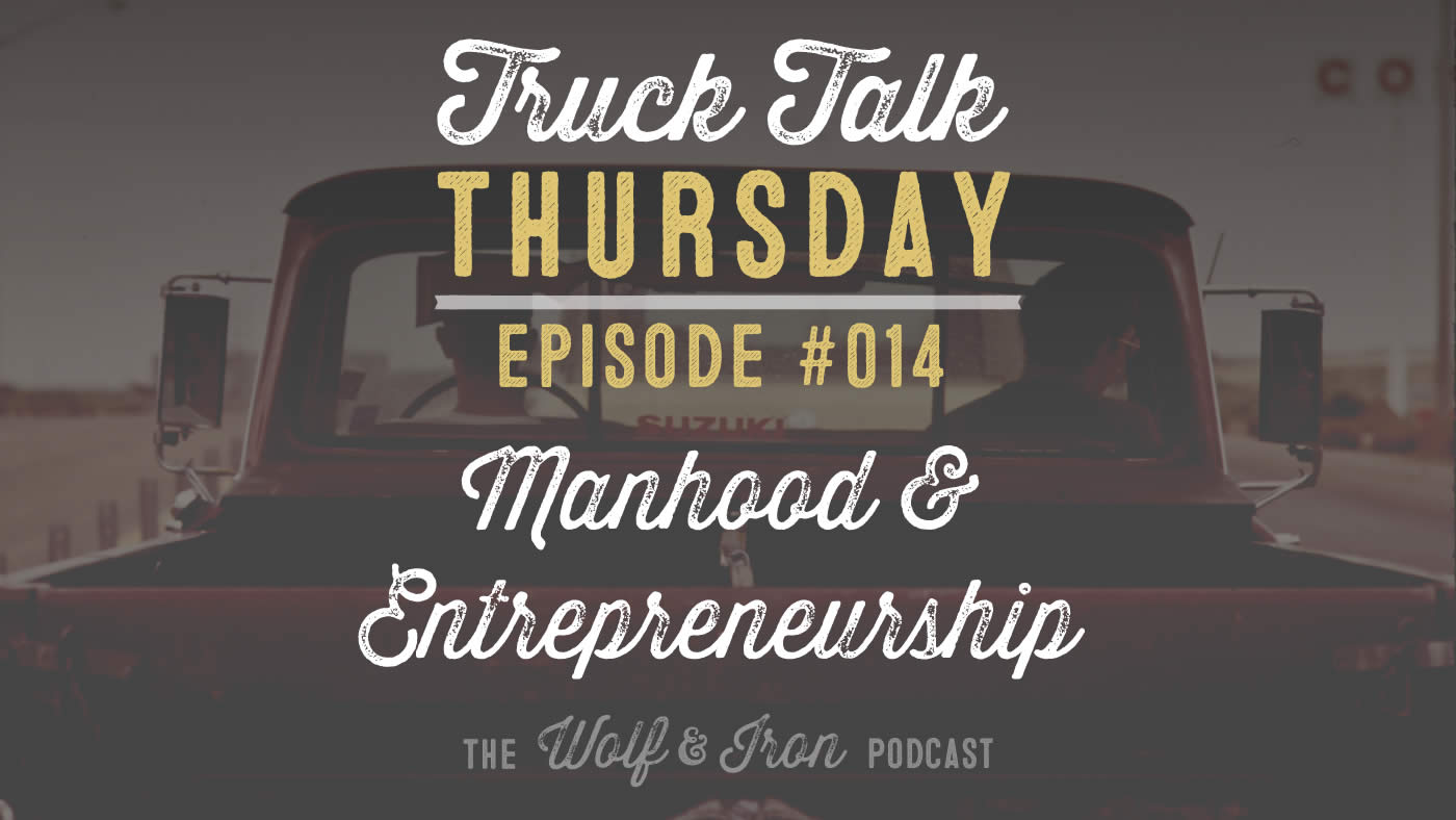 Wolf and Iron Podcast truck talk mike yarbrough ep 014 manliness