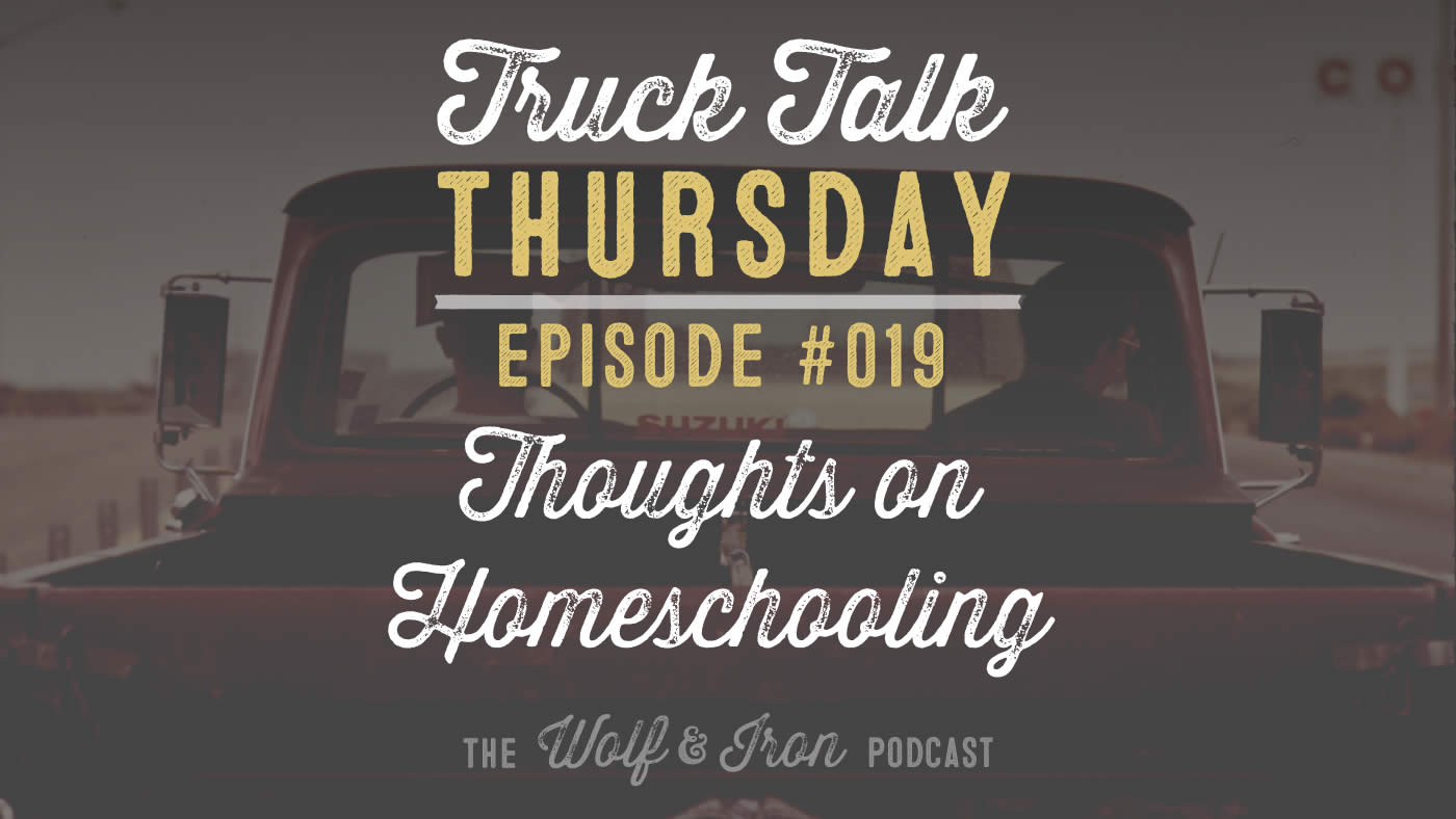 thoughts on homeschooling wolf and iron mike yarbrough podcast