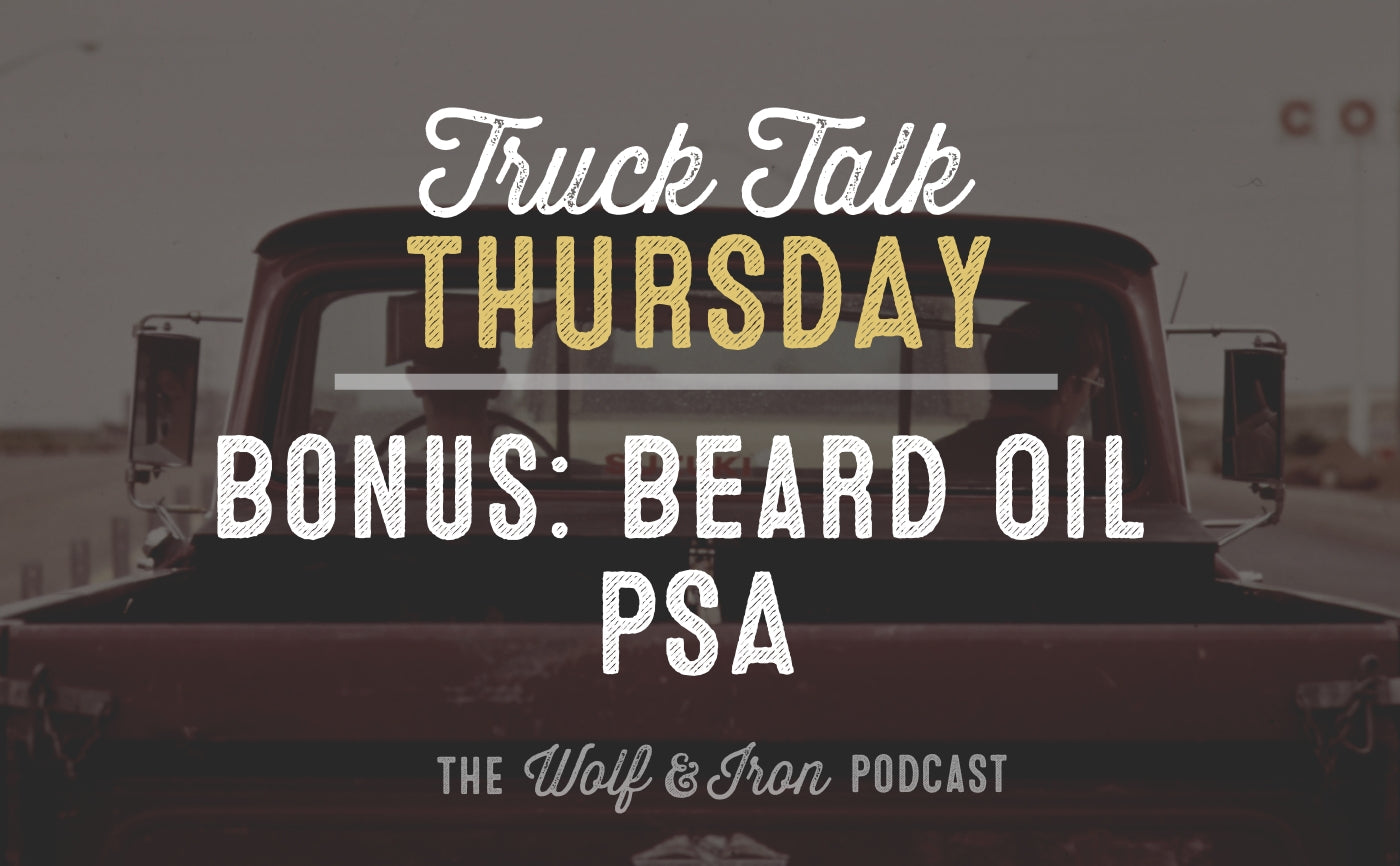 truck talk thursday beard oil mike yarbrough wolf and iron podcast
