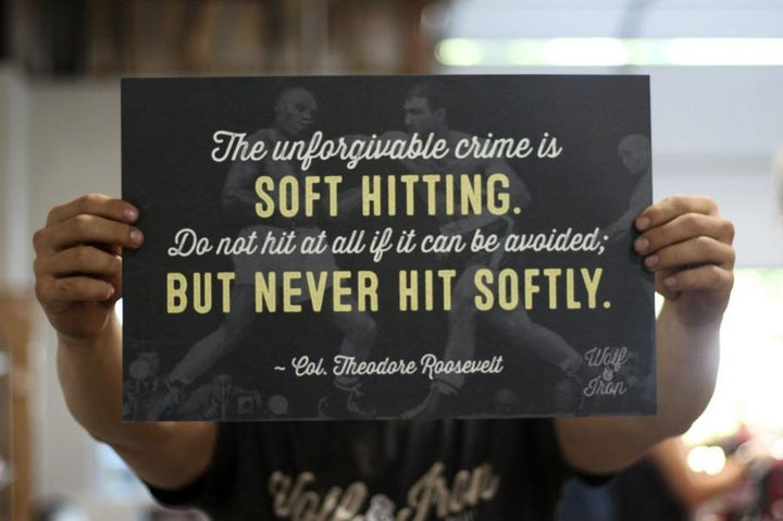 Print - Theodore Roosevelt - Never Hit Softly Quote Print