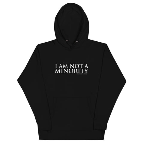 "CultureMakers ""I Am Not A Minority"" Unisex Hoodie - Limited Edition"