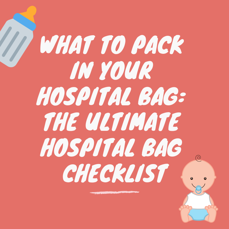 WHAT TO PACK IN YOUR HOSPITAL BAG: THE ULTIMATE HOSPITAL BAG CHECKLIST