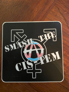 "Smash the  CIS-tem   *** TRANS-ANARCHY***.     Sticker 4""x4"""