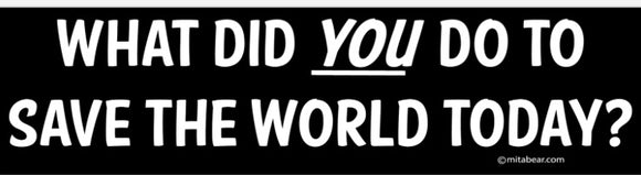 Save the world?   Bumper Sticker  11.5