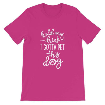 Leanne & Co. Apparel Berry / S Hold My Drink, I Gotta Pet This Dog Short-Sleeve Unisex T-Shirt
