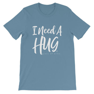 Leanne & Co. Apparel Steel Blue / S I Need A Hug(e) Glass of Wine Short-Sleeve Unisex T-Shirt