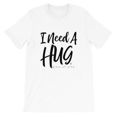 Leanne & Co. White / XS I Need A Hug(e) Glass of Wine Short-Sleeve Unisex T-Shirt