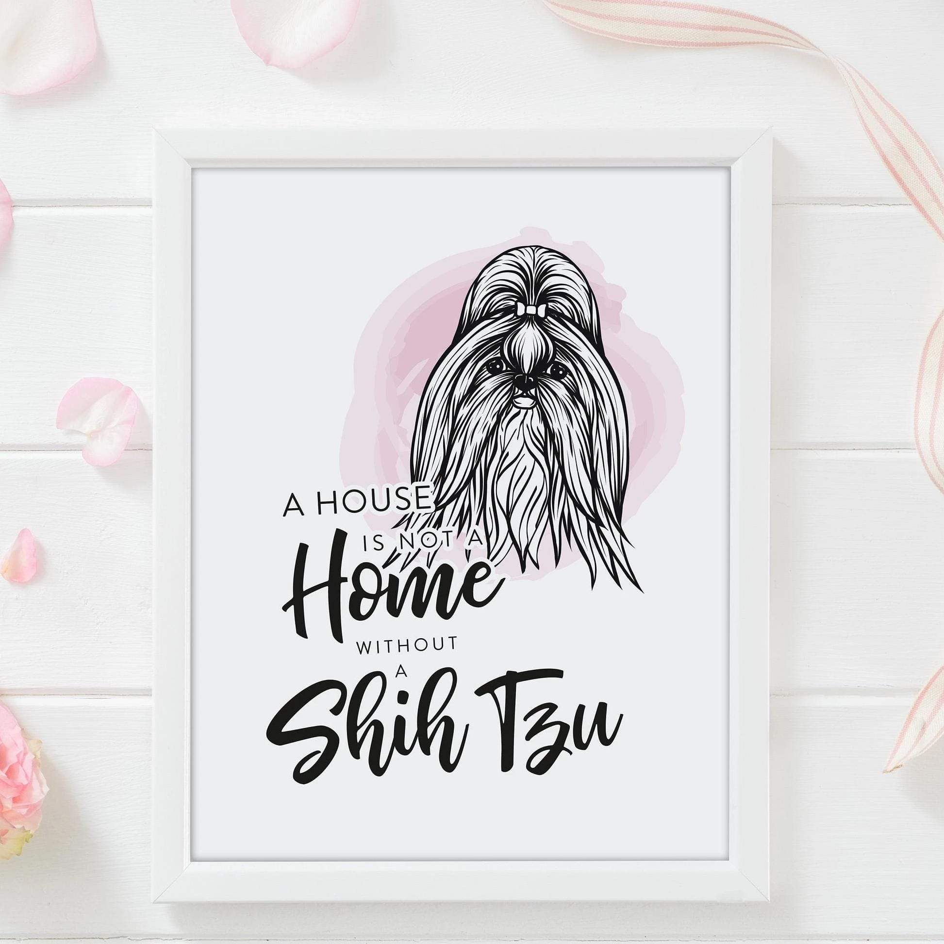 Leanne & Co. Digital Print A House Is Not A Home Without A Shih Tzu