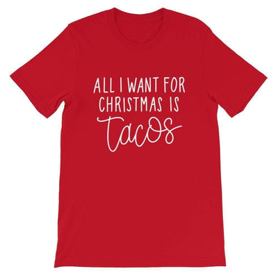 Leanne & Co. Shirt Red / S All I Want for Christmas is Tacos Short-Sleeve Unisex T-Shirt