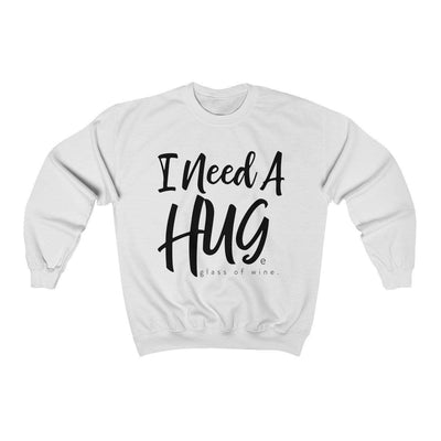 I Need A Hug(e Glass of Wine) Unisex Sweatshirt