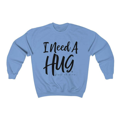Printify Sweatshirt Carolina Blue / S I Need A Hug(e Glass of Wine) Unisex Sweatshirt
