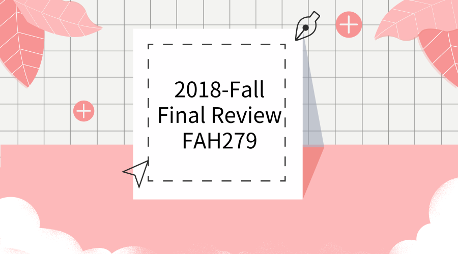 2018—Fall  FAH279 Final Review Early Bird