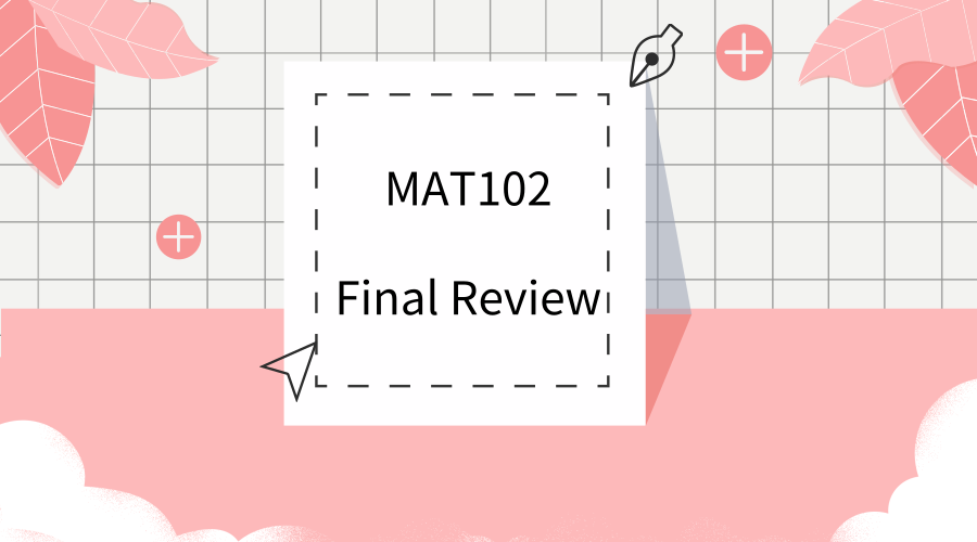 2018—Fall  MAT102 Final Review