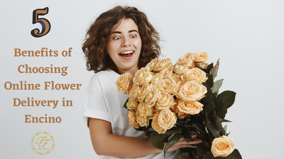 5 benefits of choosing online flower delivery in Encino