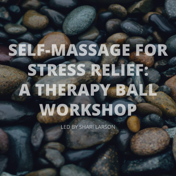 Self-Massage for Stress Relief: A Therapy Ball Workshop