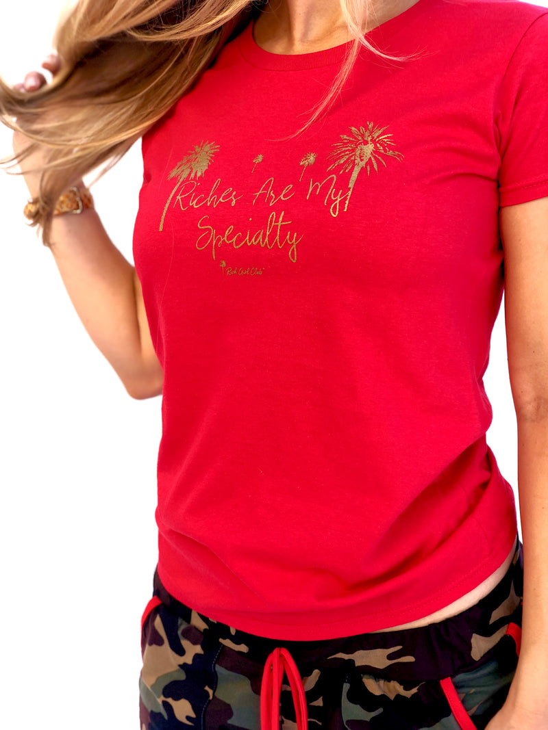 RICHES ARE MY SPECIALTY - RED TEE