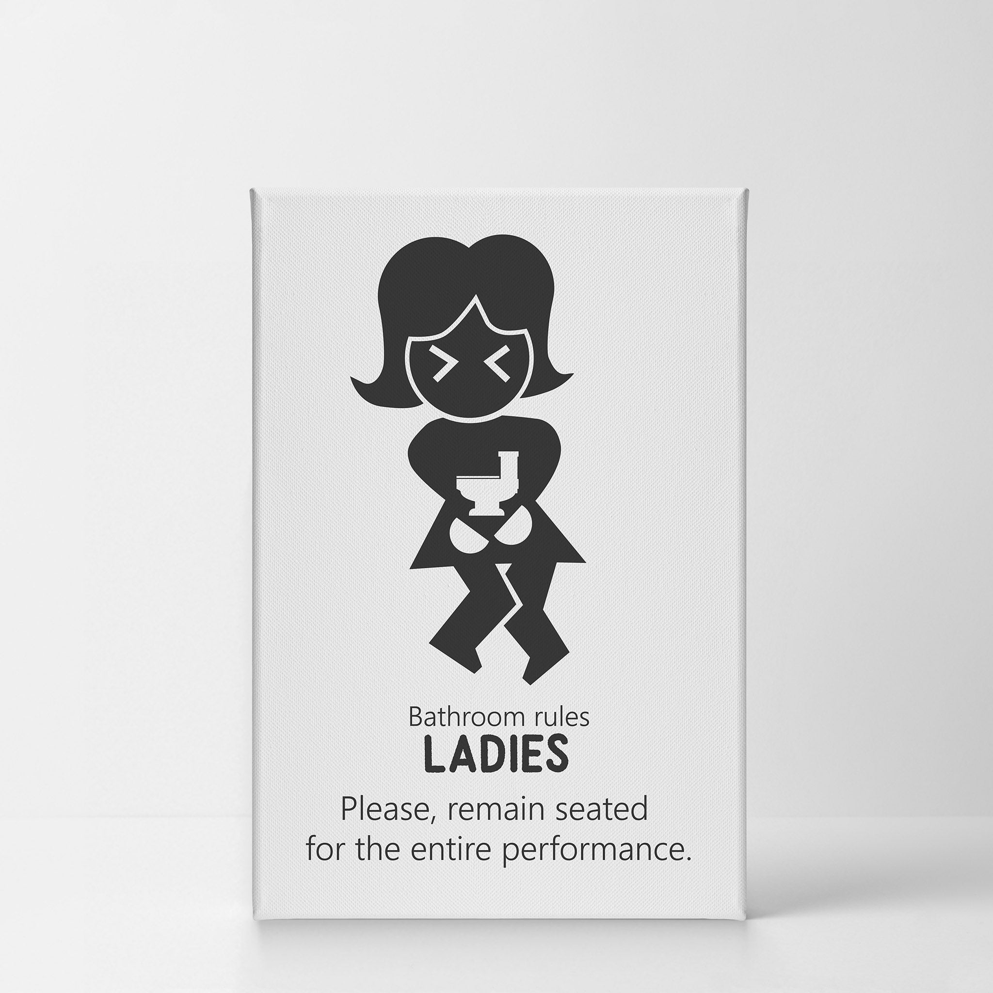 Bathroom Rules Ladies Please Remain Seated For The Entire Performance Smile Art Design