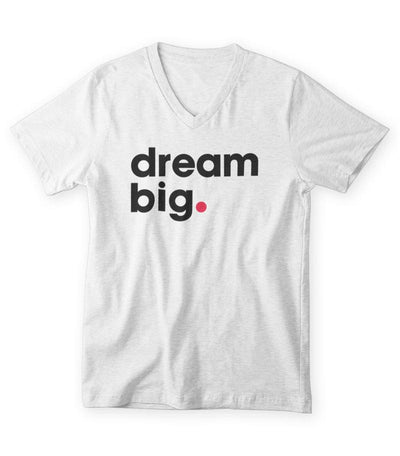 Dream Big T-Shirt V-Neck (Men/Women)