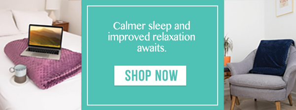 Calmer sleep and improved relaxation | What Exactly Are Weighted Blankets (And How Can They Benefit You)?