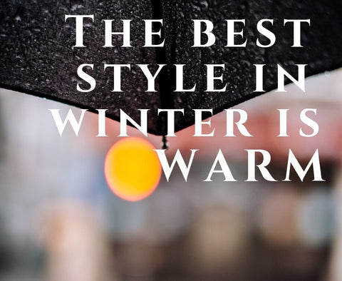 THE BEST STYLE IN WINTER IS WARM