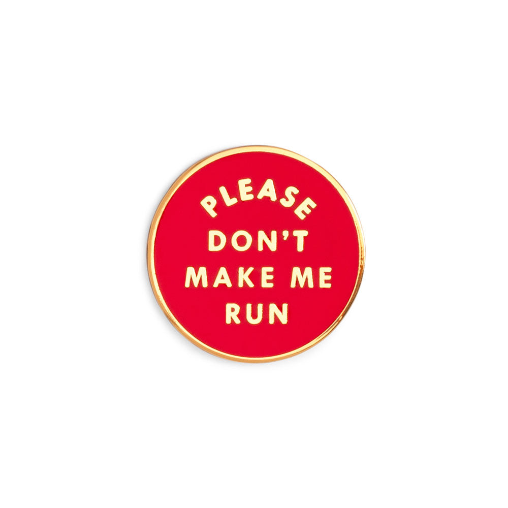 Enamel Pin - Please Don't Make Me Run