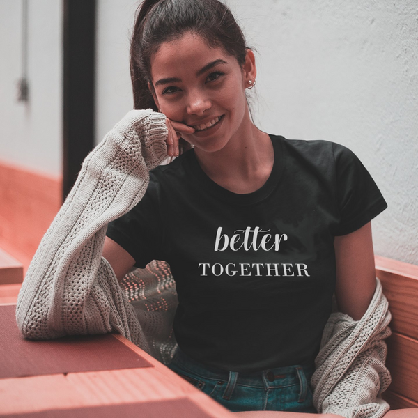T-Shirt Better Together