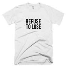 Charger l'image dans la galerie, T-Shirt Refuse to lose