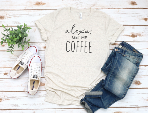 Alexa Get me Coffee Bella Canvas T-Shirt
