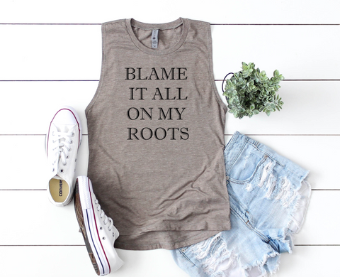 BLAME it All on my Roots Women's Muscle Tank Top