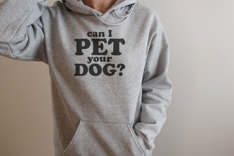 Can I PET your DOG Hooded Sweatshirt