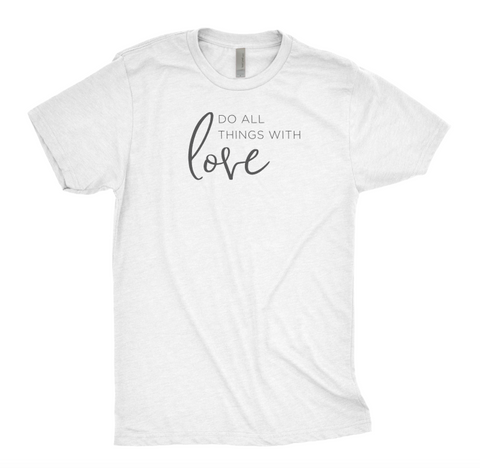 Do all Things with Love T-Shirt - Unisex Tee