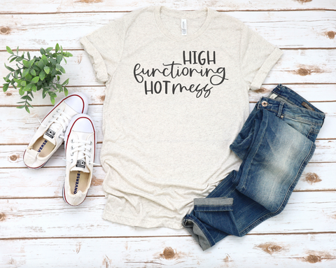 High Functioning Hot Mess Tri-Blend T-Shirt