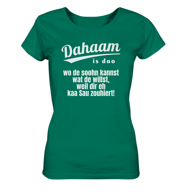 Dahaam is doo wo dir eh kaa Sau zouhiert - Ladies Organic Shirt