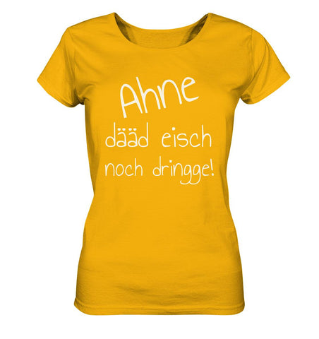 Image of Ahne dääd eisch noch dringge! -Ladies Organic Shirt