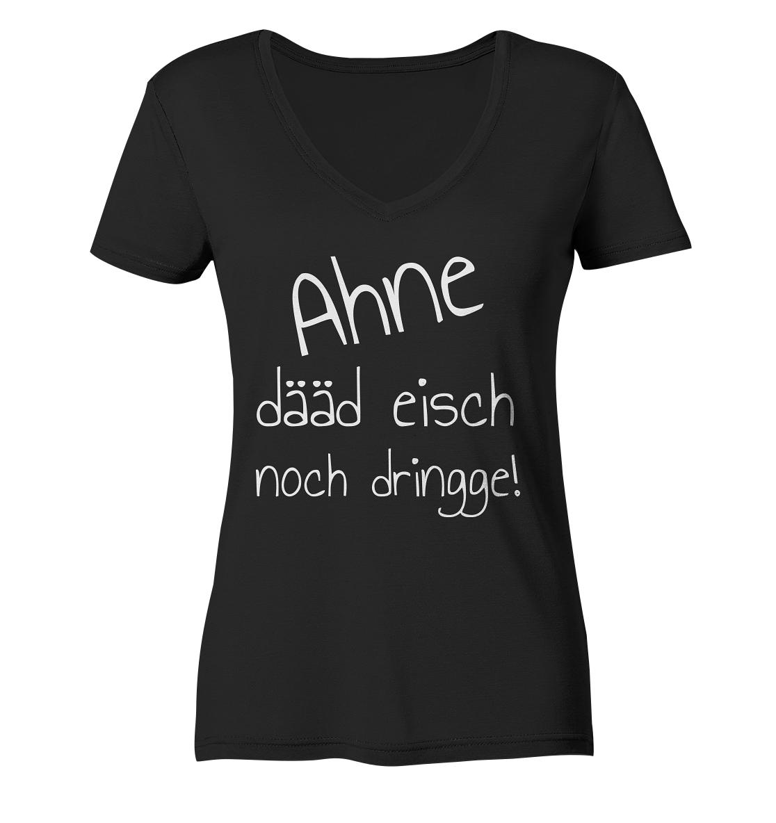 Ahne dääd eisch noch dringge! -Ladies Organic V-Neck Shirt