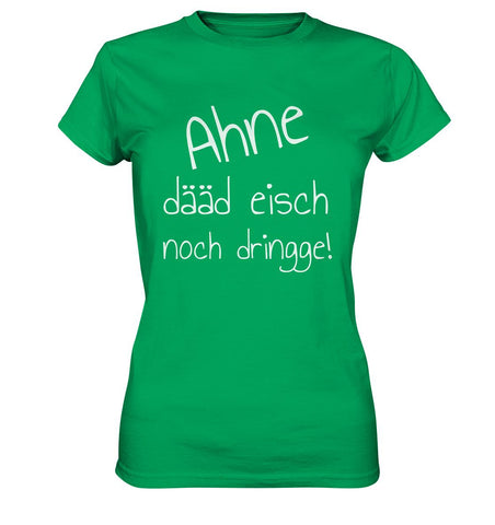 Image of Ahne dääd eisch noch dringge! -Ladies Premium Shirt