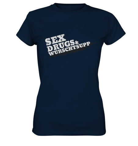 Sex, Drugs & Wurschtsupp -  Ladies Premium Shirt