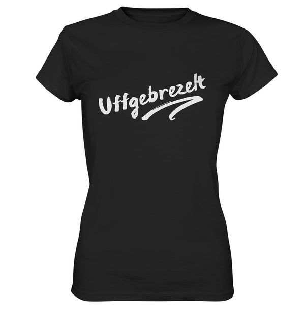 Uffgebrezelt-Ladies Premium Shirt