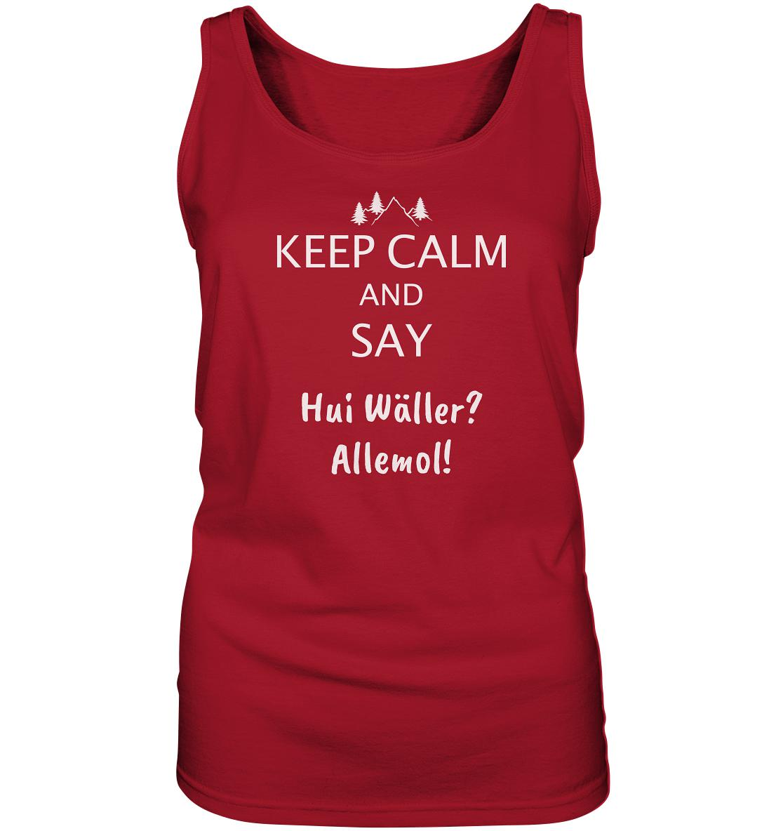 Keep Calm and say Hui Wäller -  Ladies Tank-Top