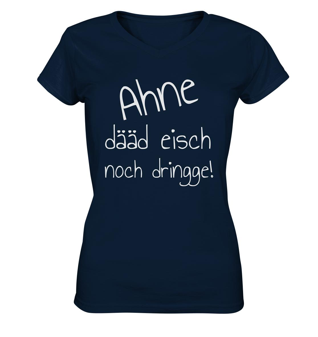 Ahne dääd eisch noch dringge! -Ladies V-Neck Shirt