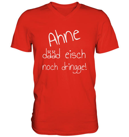 Image of Ahne dääd eisch noch dringge! -Mens V-Neck Shirt