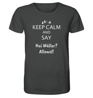 Keep Calm and say Hui Wäller -  Organic Shirt
