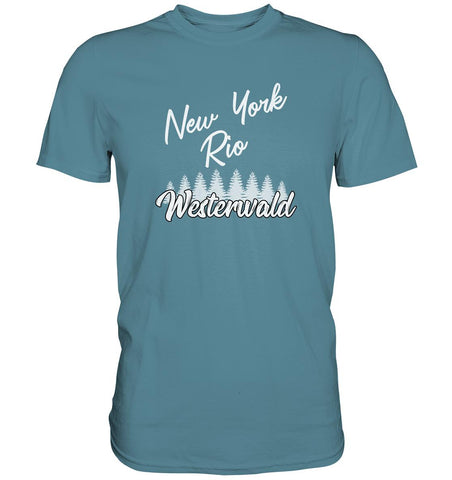 New York, Rio, Westerwald -  Premium Shirt