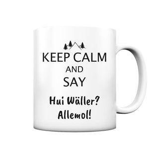 Keep calm and say Hui Wäller - Tasse matt