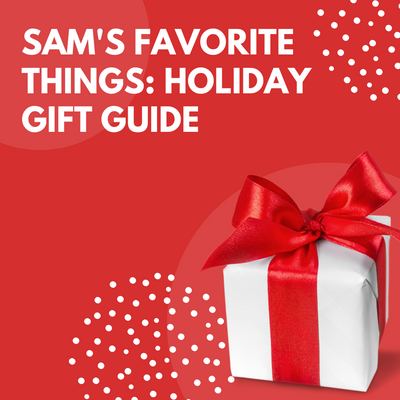 Sam's Favorite Things: Holiday Gift Guide