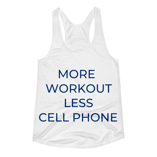 MORE WORKOUT LESS CELL PHONE Women's Racerback Tank
