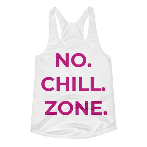 NO. CHILL. ZONE. Women's Racerback Tank