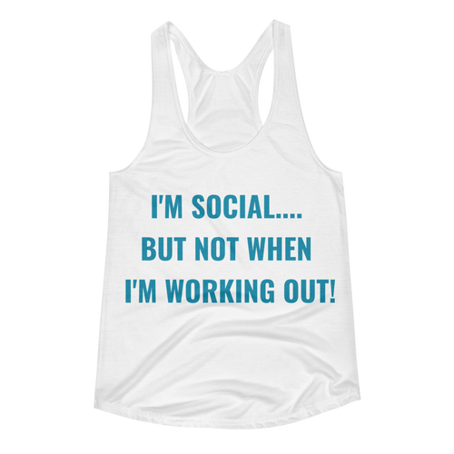 I'M SOCIAL, BUT NOT WHEN I'M WORKING OUT Women's Racerback Tank